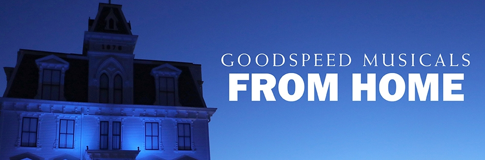Goodspeed Musicals From Home